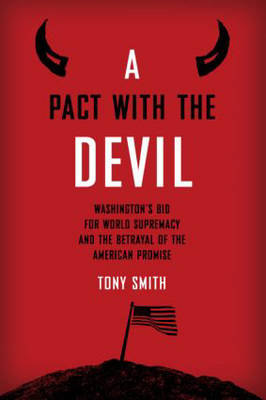 A Pact with the Devil: Washington's Bid for World Supremacy and the Betrayal of the American Promise (Hardback)