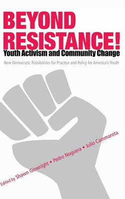 Beyond Resistance! Youth Activism and Community Change: New Democratic Possibilities for Practice and Policy for America's Youth - Critical Youth Studies (Hardback)