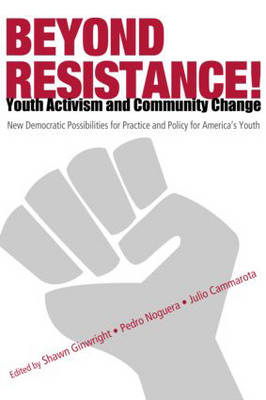 Beyond Resistance! Youth Activism and Community Change: New Democratic Possibilities for Practice and Policy for America's Youth - Critical Youth Studies (Paperback)