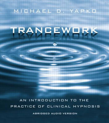 Trancework: An Introduction to the Practice of Clinical Hypnosis, Abridged Audio Version (Hardback)