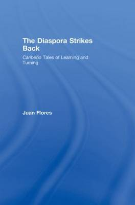 The Diaspora Strikes Back: Caribeno Tales of Learning and Turning - Cultural Spaces (Hardback)
