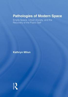 Pathologies of Modern Space: Empty Space, Urban Anxiety, and the Recovery of the Public Self (Hardback)