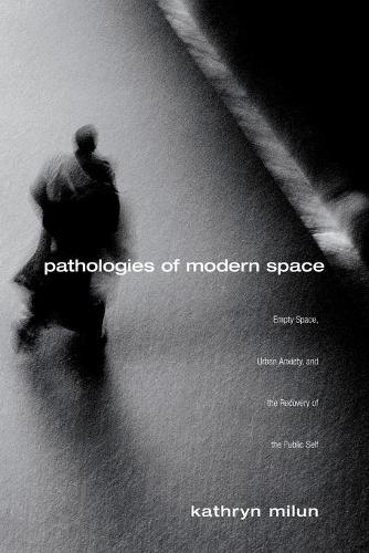 Pathologies of Modern Space: Empty Space, Urban Anxiety, and the Recovery of the Public Self (Paperback)