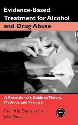 Evidence-Based Treatments for Alcohol and Drug Abuse: A Practitioner's Guide to Theory, Methods, and Practice (Hardback)