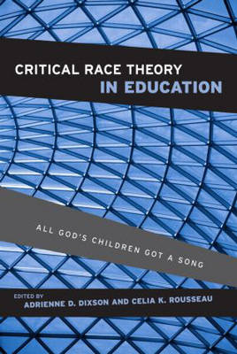 Critical Race Theory in Education: All God's Children Got a Song (Hardback)