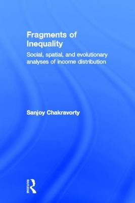 Fragments of Inequality: Social, Spatial and Evolutionary  Analyses of Income Distribution (Hardback)