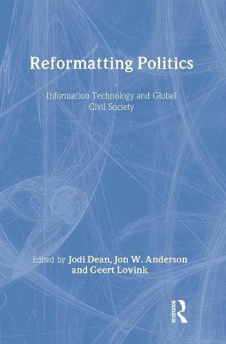 Reformatting Politics: Information Technology and Global Civil Society (Hardback)
