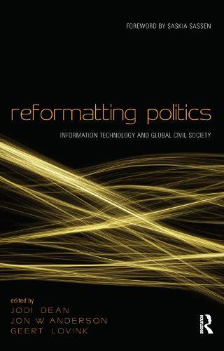 Reformatting Politics: Information Technology and Global Civil Society (Paperback)