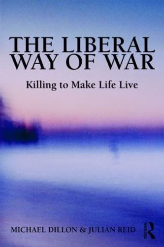 The Liberal Way of War: Killing to Make Life Live (Hardback)