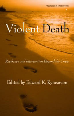 Violent Death: Resilience and Intervention Beyond the Crisis - Psychosocial Stress Series (Hardback)