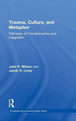 Trauma, Culture, and Metaphor: Pathways of Transformation and Integration - Psychosocial Stress Series (Hardback)