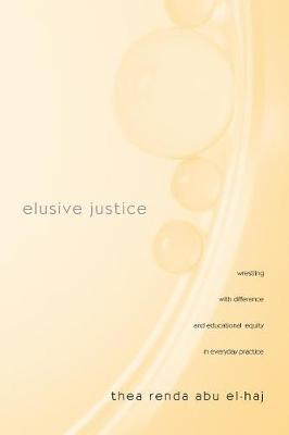 Elusive Justice: Wrestling with Difference and Educational Equity in Everyday Practice - Teaching/Learning Social Justice (Paperback)
