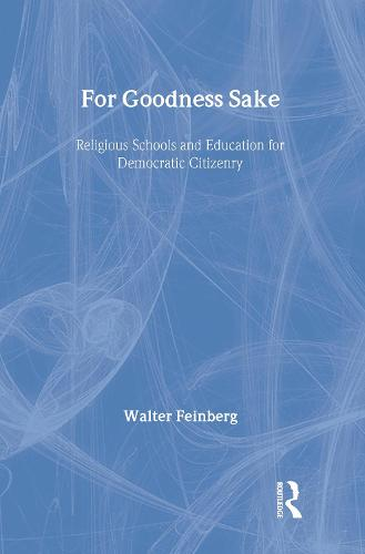For Goodness Sake: Religious Schools and Education for Democratic Citizenry (Hardback)