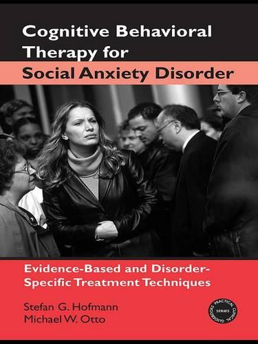 Cognitive Behavioral Therapy for Social Anxiety Disorder: Evidence-Based and Disorder-Specific Treatment Techniques - Practical Clinical Guidebooks (Hardback)