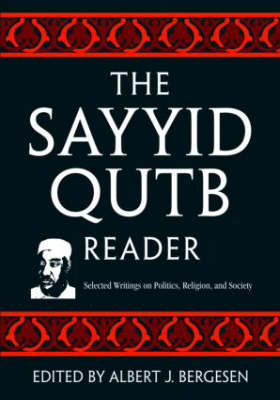 The Sayyid Qutb Reader: Selected Writings on Politics, Religion, and Society (Paperback)