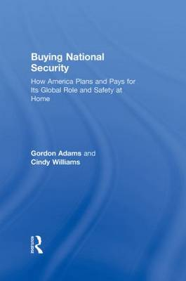 Buying National Security: How America Plans and Pays for Its Global Role and Safety at Home (Hardback)