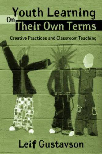 Youth Learning On Their Own Terms: Creative Practices and Classroom Teaching - Critical Youth Studies (Paperback)