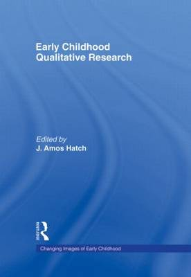 Early Childhood Qualitative Research - Changing Images of Early Childhood (Hardback)