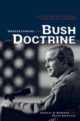 Understanding the Bush Doctrine: Psychology and Strategy in an Age of Terrorism (Paperback)