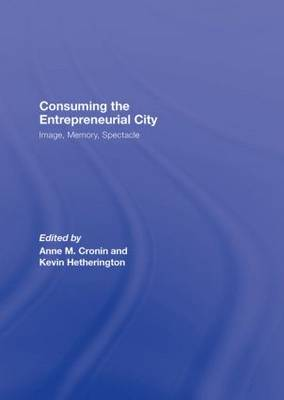 Consuming the Entrepreneurial City: Image, Memory, Spectacle (Hardback)