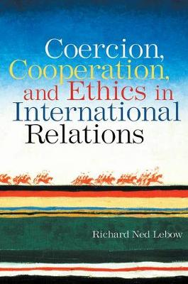 Coercion, Cooperation, and Ethics in International Relations (Hardback)