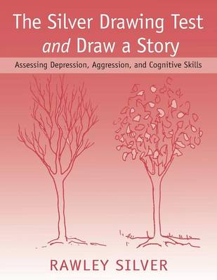 The Silver Drawing Test and Draw a Story: Assessing Depression, Aggression, and Cognitive Skills (Paperback)
