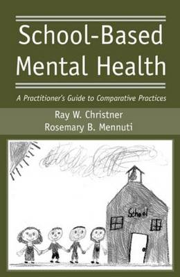 School-Based Mental Health: A Practitioner's Guide to Comparative Practices (Hardback)