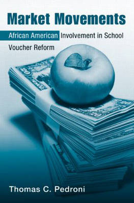 Market Movements: African American Involvement in School Voucher Reform - Critical Social Thought (Paperback)
