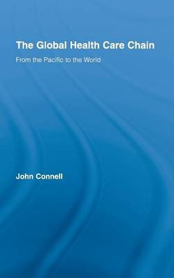 The Global Health Care Chain: From the Pacific to the World - Routledge Research in Population and Migration (Hardback)