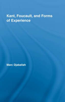 Kant, Foucault, and Forms of Experience (Hardback)