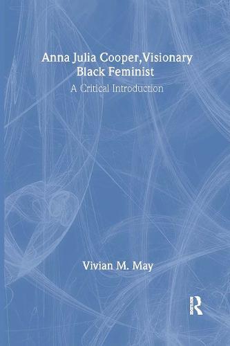 Anna Julia Cooper, Visionary Black Feminist: A Critical Introduction (Hardback)