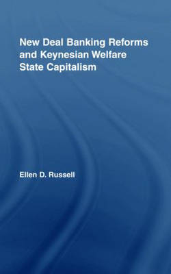 New Deal Banking Reforms and Keynesian Welfare State Capitalism - New Political Economy (Hardback)