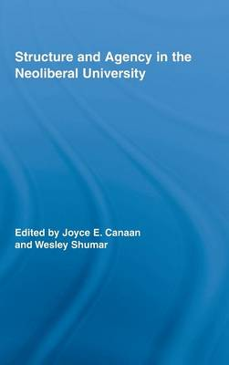 Structure and Agency in the Neoliberal University - Routledge Research in Education (Hardback)