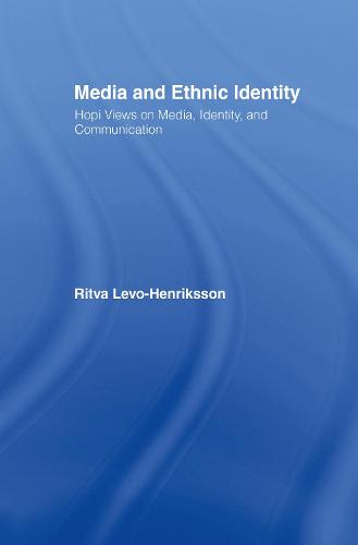 Media and Ethnic Identity: Hopi Views on Media, Identity, and Communication - Indigenous Peoples and Politics (Hardback)