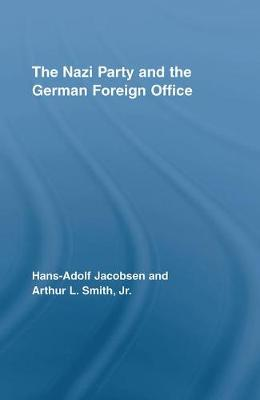 The Nazi Party and the German Foreign Office - Routledge Studies in Modern European History (Hardback)