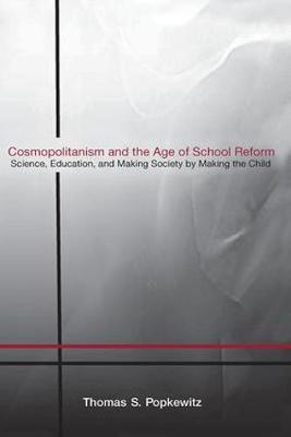 Cosmopolitanism and the Age of School Reform: Science, Education, and Making Society by Making the Child (Paperback)