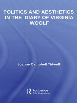 Politics and Aesthetics in The Diary of Virginia Woolf - Studies in Major Literary Authors (Hardback)