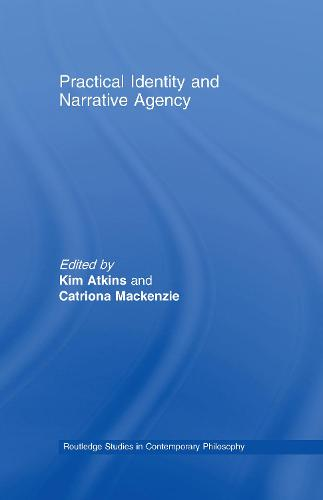 Practical Identity and Narrative Agency - Routledge Studies in Contemporary Philosophy (Hardback)