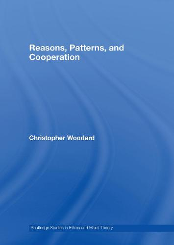Reasons, Patterns, and Cooperation - Routledge Studies in Ethics and Moral Theory (Hardback)