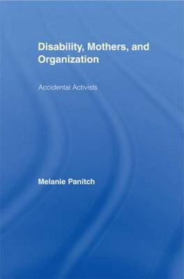 Disability, Mothers, and Organization: Accidental Activists (Hardback)