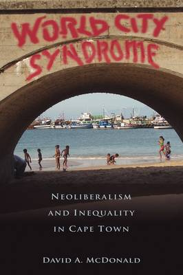 World City Syndrome: Neoliberalism and Inequality in Cape Town (Hardback)