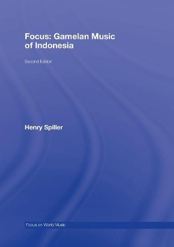 Focus: Gamelan Music of Indonesia - Focus on World Music Series (Hardback)