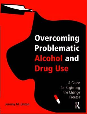 Overcoming Problematic Alcohol and Drug Use: A Guide for Beginning the Change Process (Paperback)