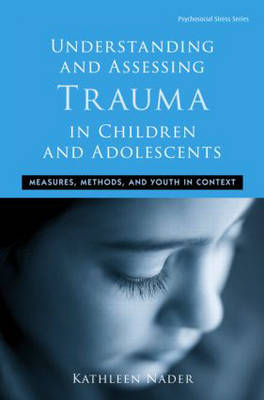 Understanding and Assessing Trauma in Children and Adolescents: Measures, Methods, and Youth in Context (Hardback)