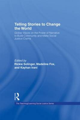 Telling Stories to Change the World: Global Voices on the Power of Narrative to Build Community and Make Social Justice Claims - Teaching/Learning Social Justice (Hardback)
