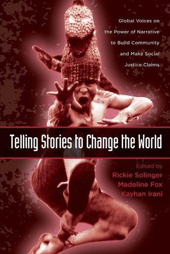 Telling Stories to Change the World: Global Voices on the Power of Narrative to Build Community and Make Social Justice Claims - Teaching/Learning Social Justice (Paperback)