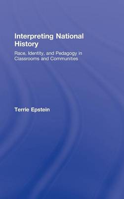 Interpreting National History: Race, Identity, and Pedagogy in Classrooms and Communities - Teaching/Learning Social Justice (Hardback)