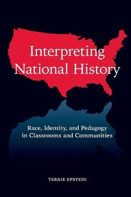 Interpreting National History: Race, Identity, and Pedagogy in Classrooms and Communities - Teaching/Learning Social Justice (Paperback)