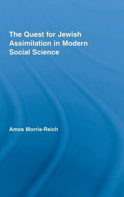 The Quest for Jewish Assimilation in Modern Social Science - Routledge Studies in Social and Political Thought (Hardback)