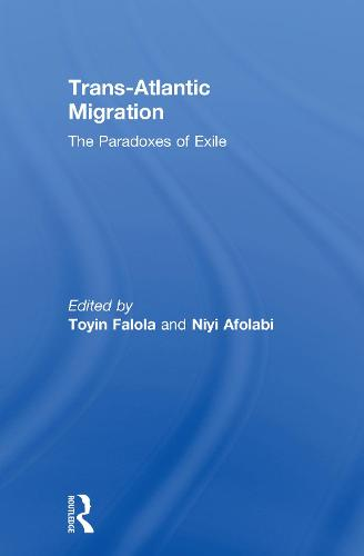 Trans-Atlantic Migration: The Paradoxes of Exile - African Studies (Hardback)